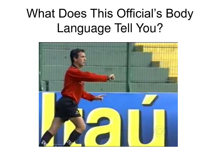 What Does This Official's Body Language Tell You?