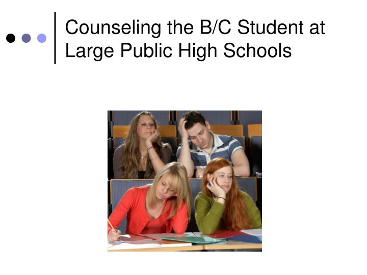 Counseling the b c student at large public high schools