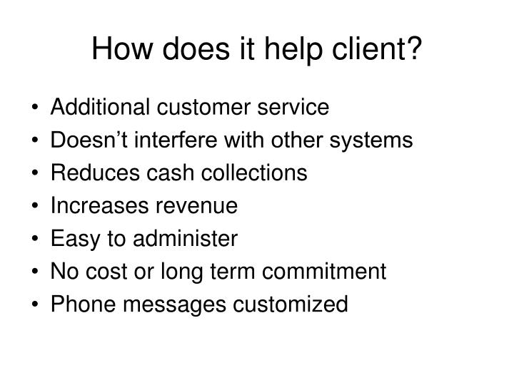 How does it help client?