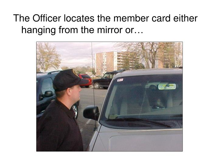 The Officer locates the member card either hanging from the mirror or…