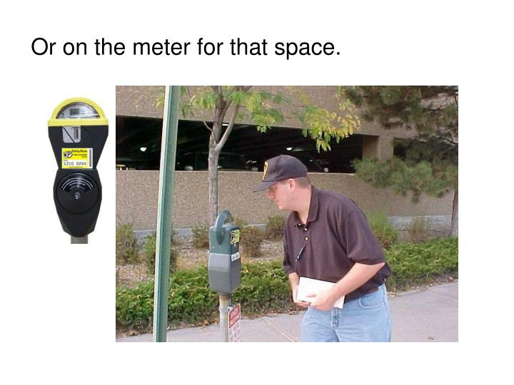 Or on the meter for that space.