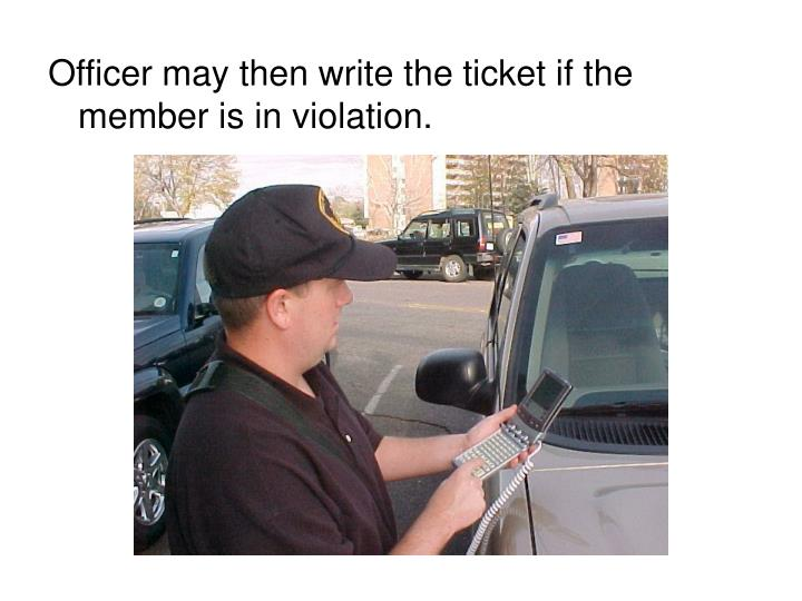 Officer may then write the ticket if the member is in violation.