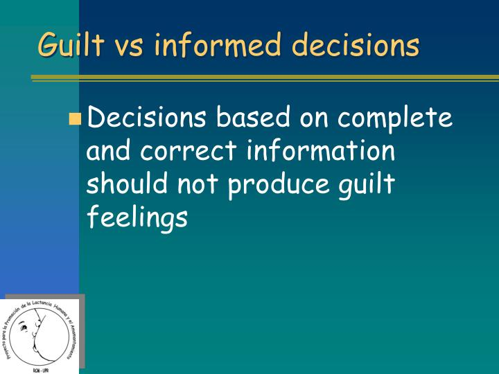 Guilt vs informed decisions