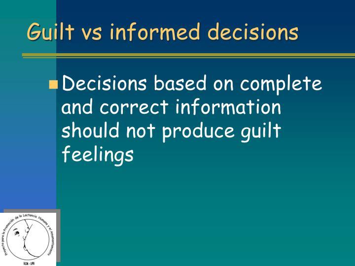 Guilt vs informed decisions