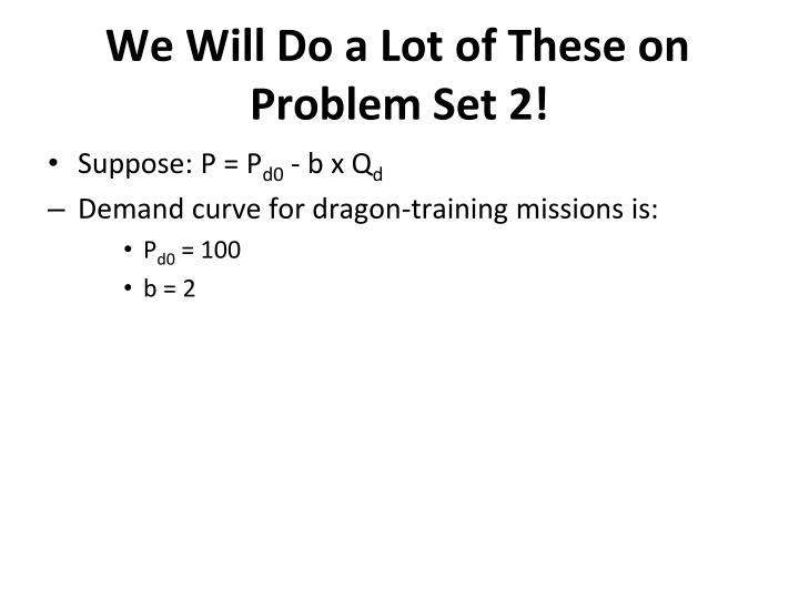 We Will Do a Lot of These on Problem Set 2!