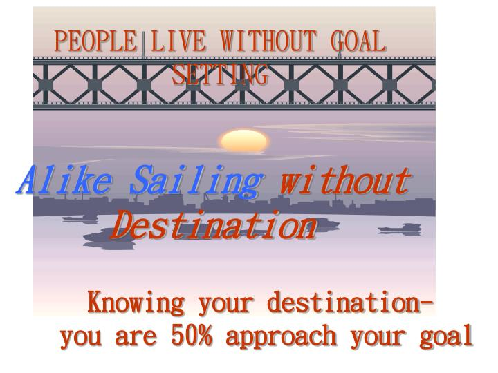 PEOPLE LIVE WITHOUT GOAL SETTING