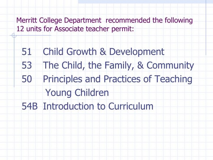 Merritt College Department  recommended the following 12 units for Associate teacher permit: