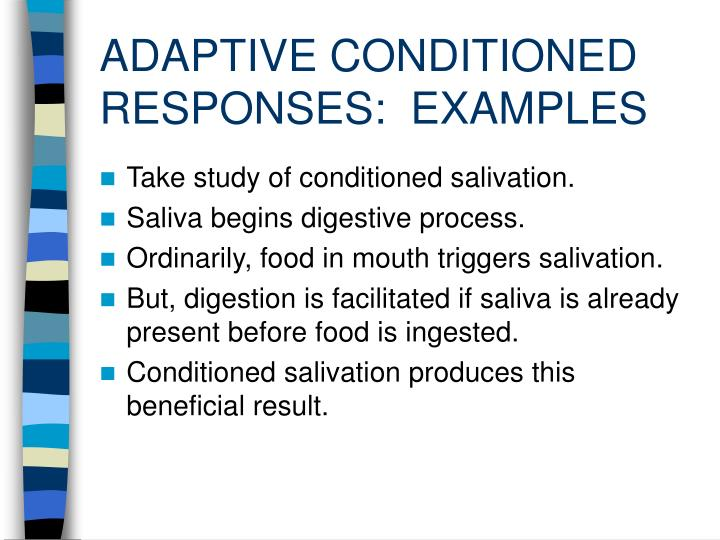 ADAPTIVE CONDITIONED RESPONSES:  EXAMPLES