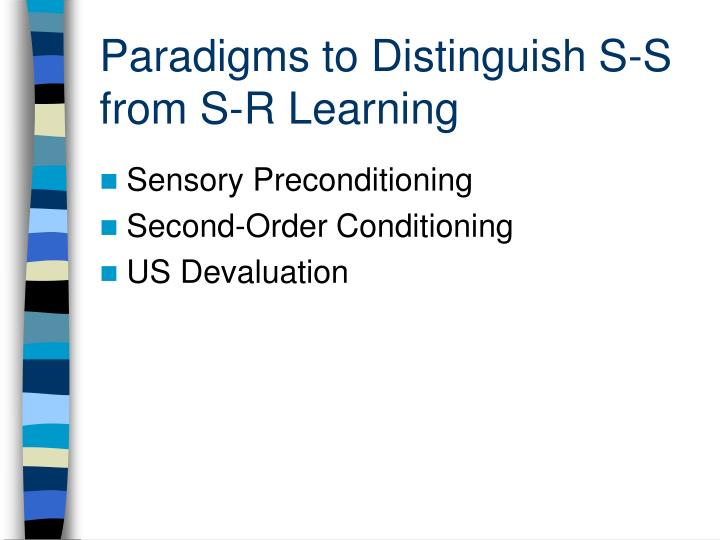 Paradigms to Distinguish S-S from S-R Learning
