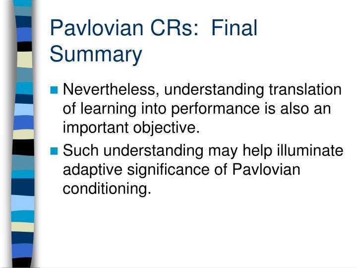 Pavlovian CRs:  Final Summary