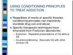 using conditioning principles to treat addiction