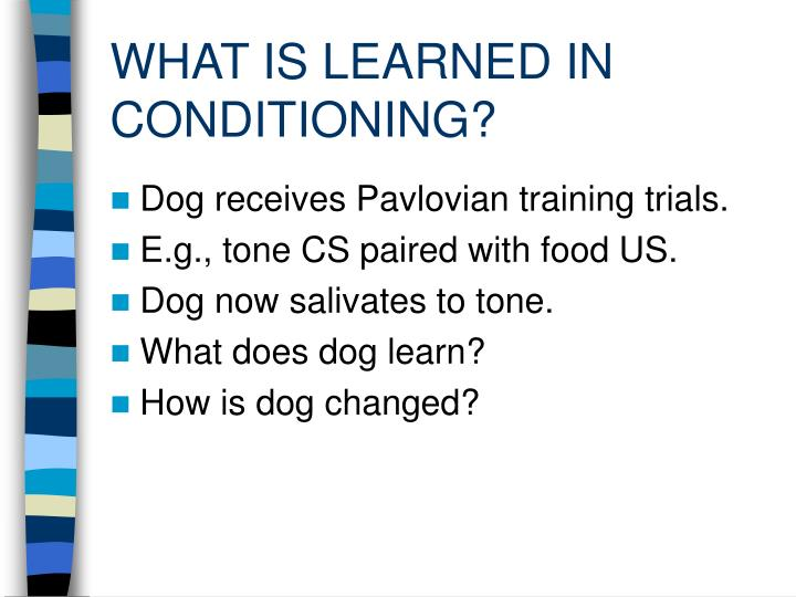 WHAT IS LEARNED IN CONDITIONING?