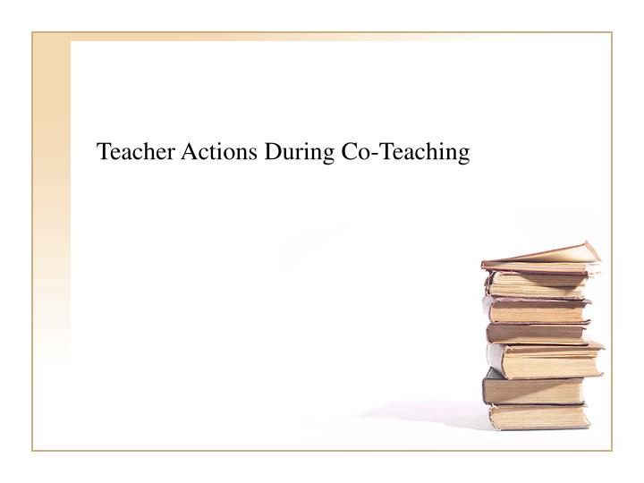 Teacher Actions During Co-Teaching