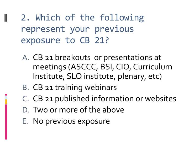 2 which of the following represent your previous exposure to cb 21