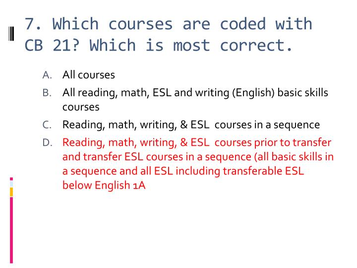 7. Which courses are coded with CB 21? Which is most correct.