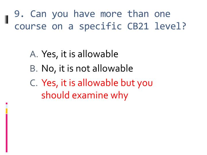 9. Can you have more than one course on a specific CB21 level?