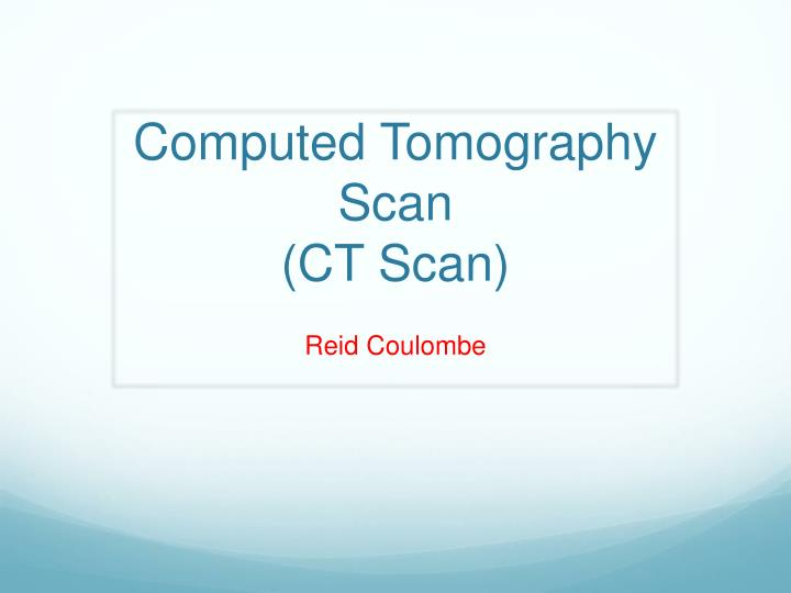 Computed tomography scan ct scan
