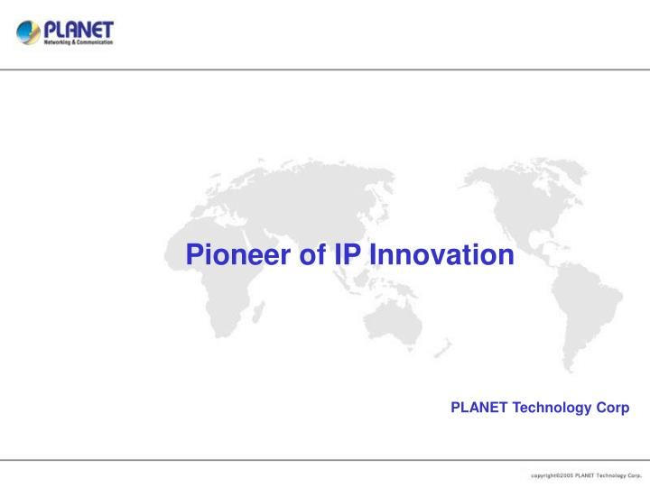 Pioneer of IP Innovation