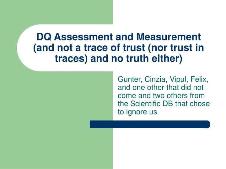Dq assessment and measurement and not a trace of trust nor trust in traces and no truth either