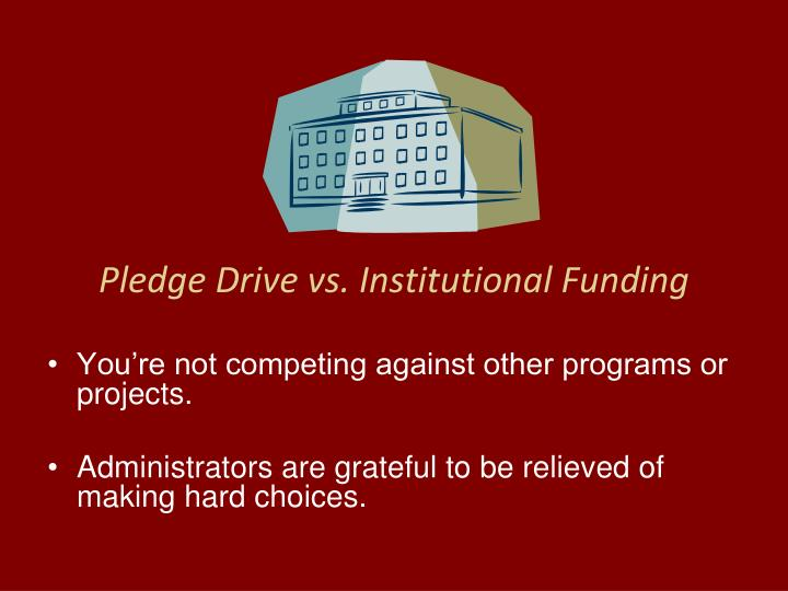 Pledge drive vs institutional funding