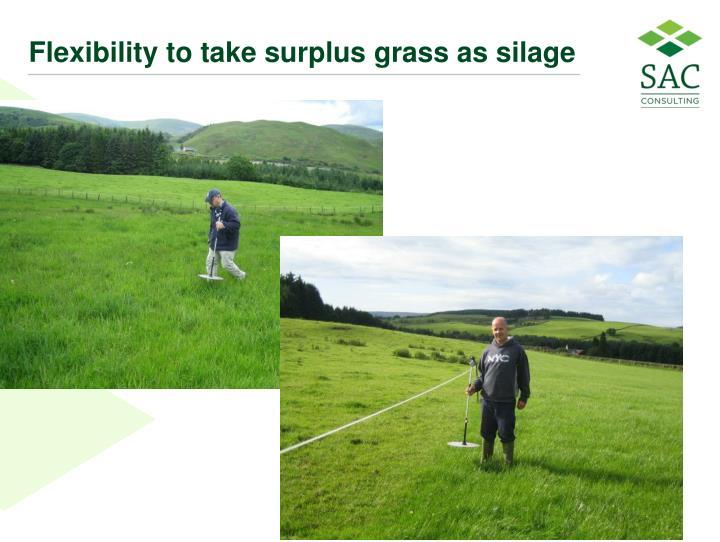 Flexibility to take surplus grass as silage