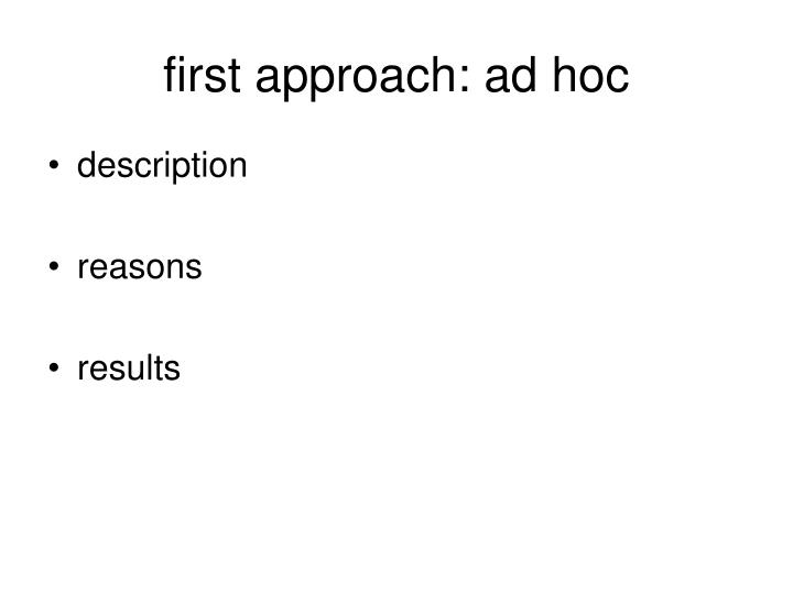 first approach: ad hoc