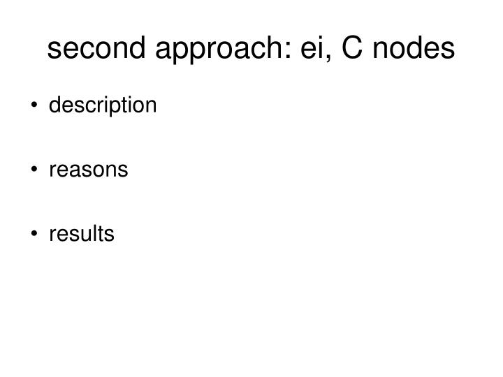 second approach: ei, C nodes
