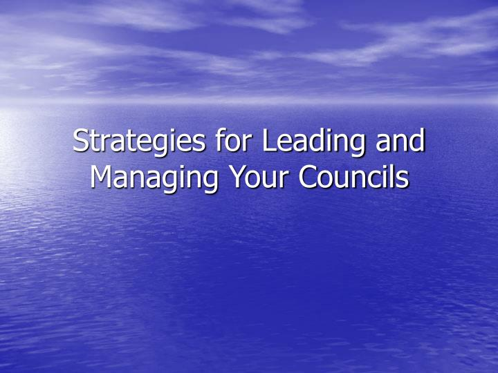 Strategies for Leading and Managing Your Councils