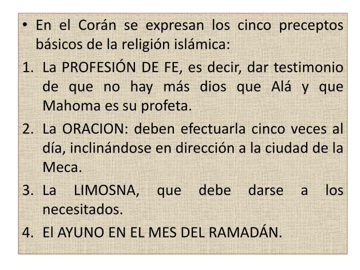 En el Corán se expresan los cinco preceptos básicos de la religión islámica:
