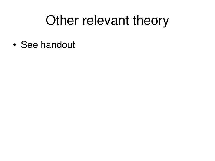 Other relevant theory