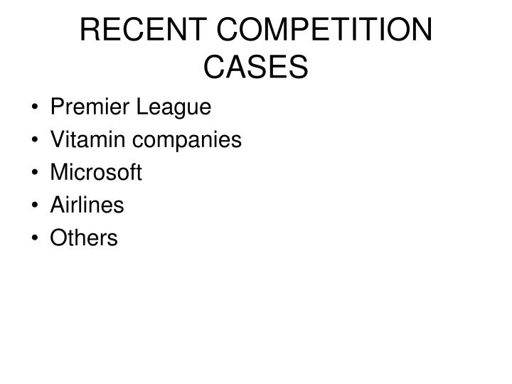 RECENT COMPETITION CASES