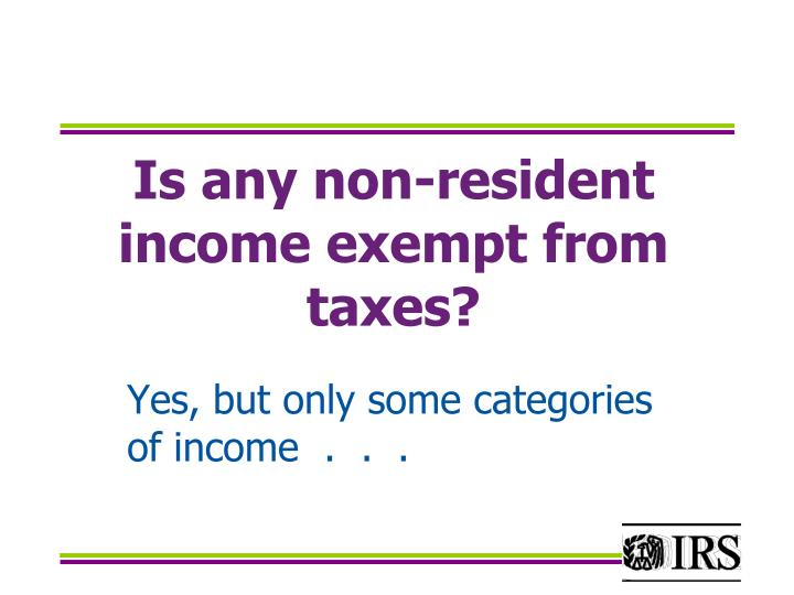 Is any non-resident income exempt from taxes?