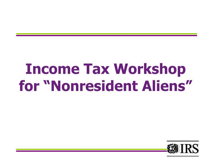 "Income Tax Workshop for ""Nonresident Aliens"""