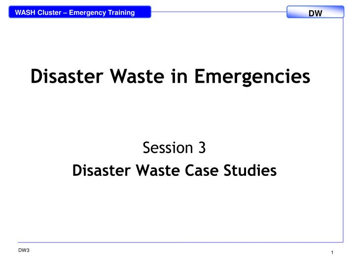 session 3 disaster waste case studies