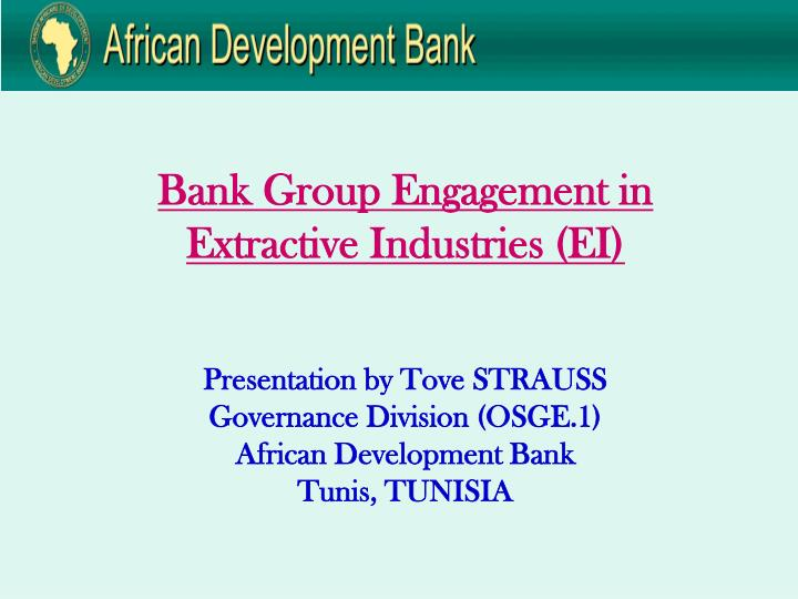 Bank group engagement in extractive industries ei