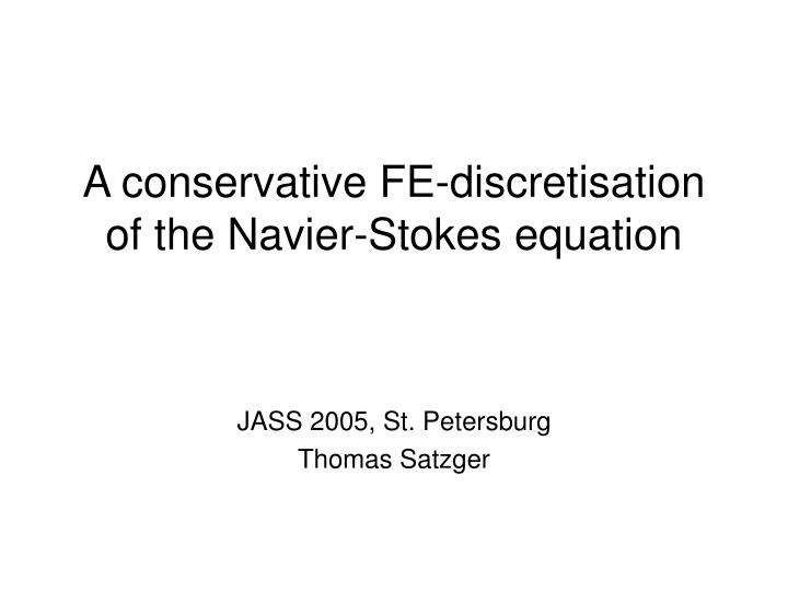 A conservative fe discretisation of the navier stokes equation