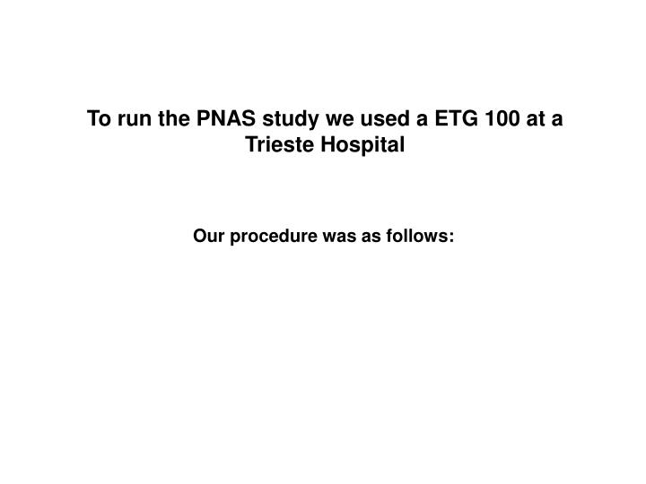 To run the PNAS study we used a ETG 100 at a