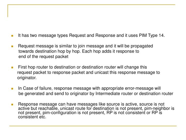 It has two message types Request and Response and it uses PIM Type 14.