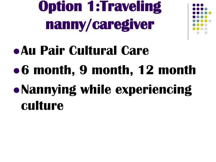 Option 1:Traveling nanny/caregiver