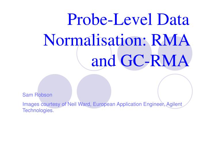 Probe level data normalisation rma and gc rma