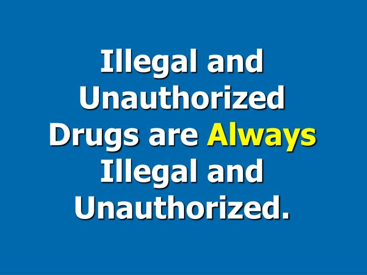 Illegal and Unauthorized Drugs