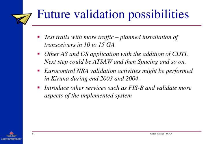 Future validation possibilities