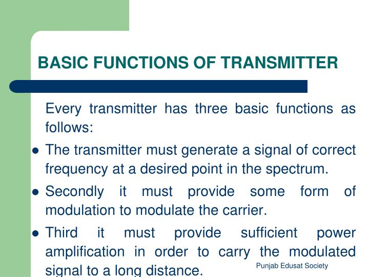Every transmitter has three basic functions as follows: