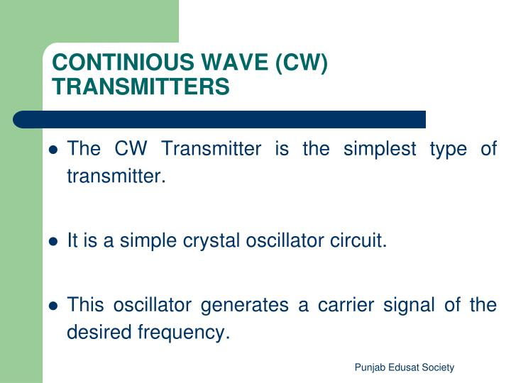 The CW Transmitter is the simplest type of  transmitter.