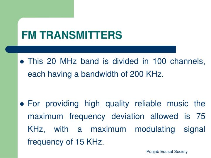 This 20 MHz band is divided in 100 channels, each having a bandwidth of 200 KHz.