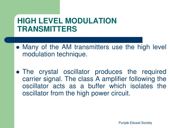 Many of the AM transmitters use the high level modulation technique.