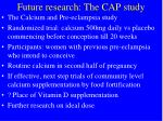 future research the cap study