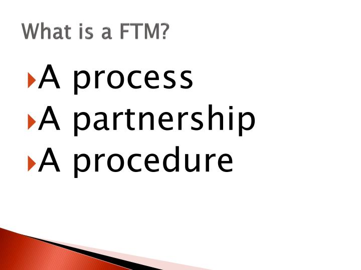 What is a FTM?