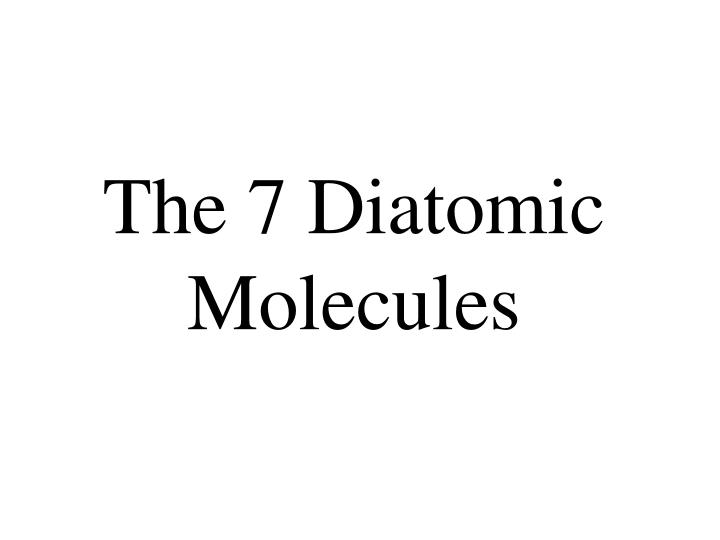 The 7 diatomic molecules