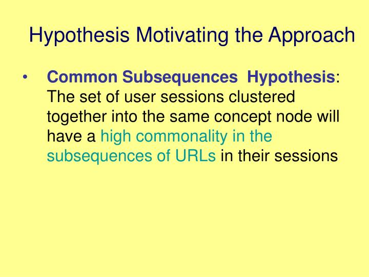 Hypothesis Motivating the Approach